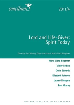 Concilium 2011/4 Lord and Life-Giver: Spirit Today  -     Edited By: Paul Murray, Diego Irarrazaval, Maria Clara Bingemer     By: Paul Murray(ED.), Diego Irarrazaval(ED.) & Maria Clara Bingemer(ED.)