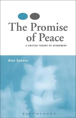 Promise of Peace: A Unified Theory of Atonement  -     By: Alan Spence
