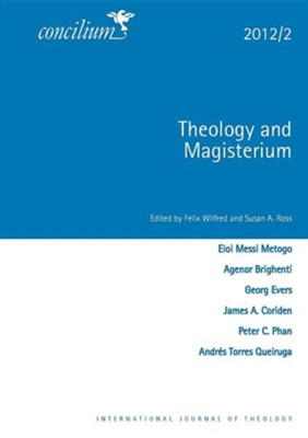 Concilium 2012/2: Theology and Magisterium  -     By: Felix Wilfred, Susan A. Ross