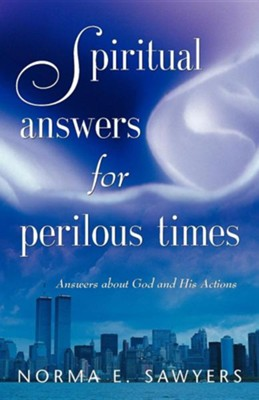 Spiritual Answers for Perilous Times  -     By: Norma E. Sawyers