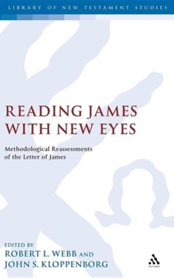 Reading James with New Eyes: Methodological Reassessments of the Letter of James  -     Edited By: Robert L. Webb, John S. Kloppenborg     By: Robert L. Webb(ED.) & John S. Kloppenborg(ED.)