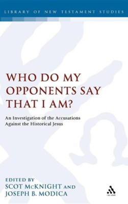 Who Do My Opponents Say That I Am?: An Investigation of the Accusations Against the Historical Jesus  -     Edited By: Scot McKnight, Joseph B. Modica     By: Scot McKnight(ED.) & Joseph B. Modica(ED.)