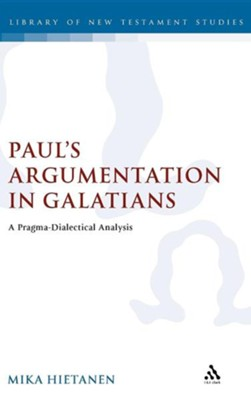 Paul's Argumentation in Galatians: A Pragma-Dialectical Analysis  -     By: Mika Hietanen