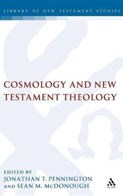 Cosmology and New Testament Theology  -     Edited By: Jonathan T. Pennington, Sean M. McDonough     By: Jonathan T. Pennington(ED.) & Sean M. McDonough(ED.)