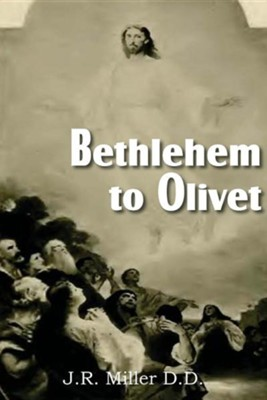 Bethlehem to Olivet  -     By: J.R. Miller