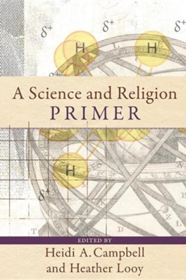 A Science and Religion Primer  -     By: Heidi A. Campbell, Heather Looy