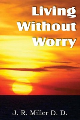 Living Without Worry  -     By: J.R. Miller