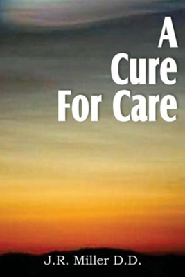 A Cure for Care  -     By: J.R. Miller