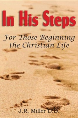 In His Steps, for Those Beginning the Christian Life  -     By: J.R. Miller