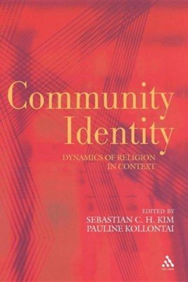 Community Identity: Dynamics of Religion in Context  -     Edited By: Sebastian C.H. Kim, Pauline Kollontai     By: Sebastian C. H. Kim(ED.) & Pauline Kollontai(ED.)