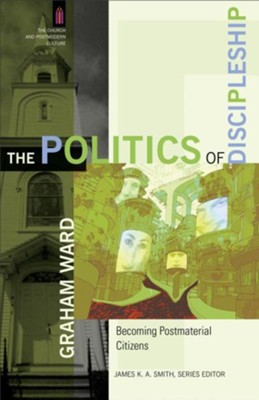 The Politics of Discipleship:  Becoming Postmaterial Citizens  -     By: Graham Ward