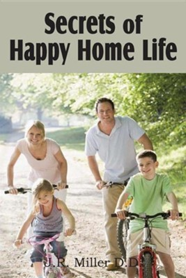 Secrets of Happy Home Life  -     By: J.R. Miller