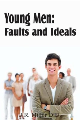 Young Men: Faults and Ideals  -     By: J.R. Miller