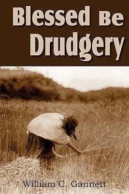 Blessed Be Drudgery  -     By: William Channing Gannett
