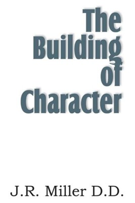 The Building of Character  -     By: J.R. Miller