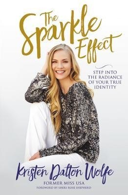 The Sparkle Effect: Release Your God-Given Radiance  -     By: Kristen Wolfe