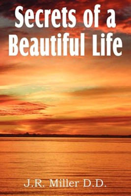 Secrets of a Beautiful Life  -     By: J.R. Miller