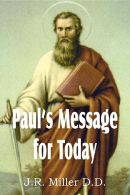 Paul's Message for Today  -     By: J.R. Miller