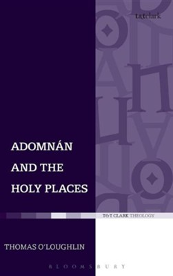 Adomnan and the Holy Places: The Perceptions of an Insular Monk on the Locations of the Biblical Drama  -     By: Thomas O'Loughlin