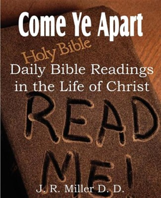 Come Ye Apart, Daily Bible Readings in the Life of Christ  -     By: J.R. Miller