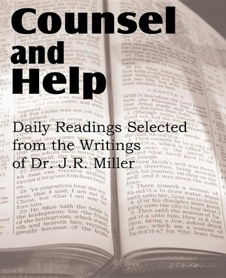 Counsel and Help, Daily Readings Selected from the Writings of Dr. J.R. Miller  -     By: J.R. Miller