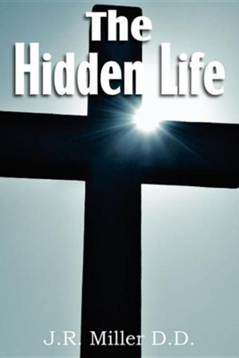 The Hidden Life  -     By: J.R. Miller