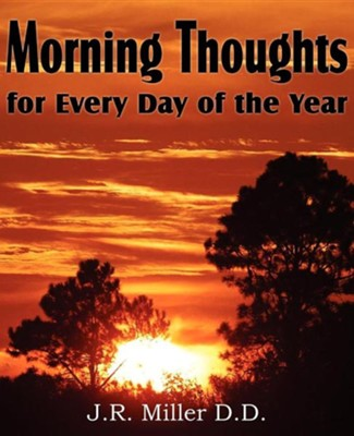 Morning Thoughts for Every Day of the Year  -     By: J.R. Miller