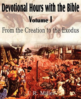 Devotional Hours with the Bible Volume I, from the Creation to the Exodus  -     By: J.R. Miller