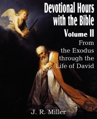 Devotional Hours with the Bible Volume II, from the Exodus Through the Life of David  -     By: J.R. Miller