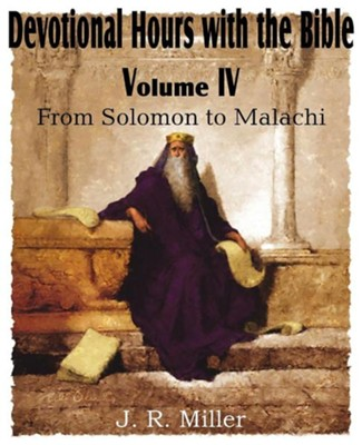 Devotional Hours with the Bible Volume IV, from Solomon to Malachi  -     By: J.R. Miller