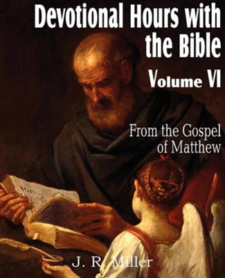 Devotional Hours with the Bible Volume VI, from the Gospel of Matthew  -     By: J.R. Miller