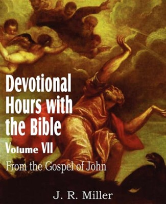 Devotional Hours with the Bible Volume VII, from the Gospel of John  -     By: J.R. Miller