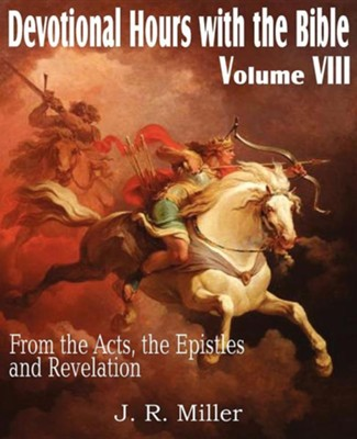 Devotional Hours with the Bible Volume VIII, from the Acts, the Epistles and Revelation  -     By: J.R. Miller