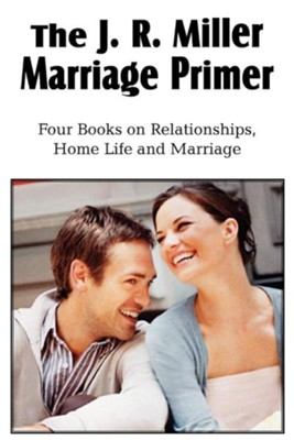 The J. R. Miller Marriage Primer, the Marriage Alter, Girls Faults and Ideals, Young Men Faults and Ideals, Secrets of Happy Home Life  -     By: J.R. Miller