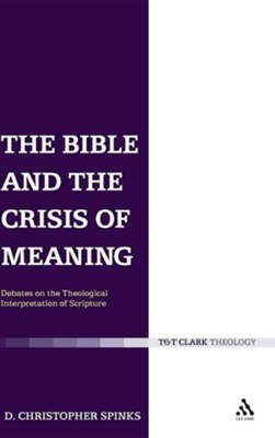 Bible and the Crisis of Meaning: Debates on the Theological Interpretation of Scripture  -     By: D. Christopher Spinks