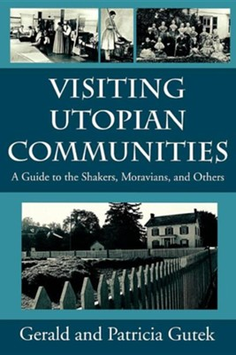 Visiting Utopian Communities: A Guide to the Shakers, Moravians, and Others  -     By: Gerald Lee Gutek, Patricia Gutek