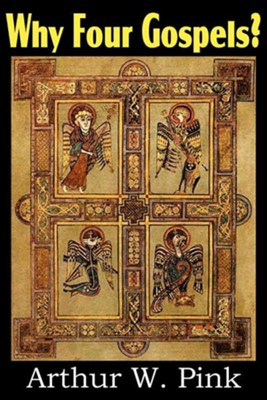 Why Four Gospels? [Bottom of the Hill Publishing, 2011]   -     By: A.W. Pink