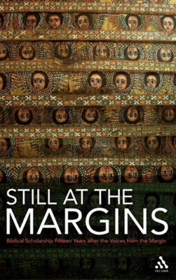 Still at the Margins: Biblical Scholarship Fifteen Years After Voices from the Margin  -     Edited By: R.S. Sugirtharajah     By: R. S. Sugirtharajah(ED.)