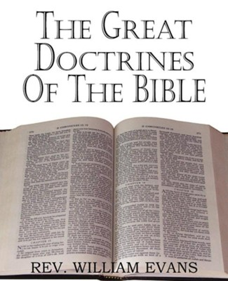 The Great Doctrines of the Bible [2011 Paperback]   -     By: William Evans