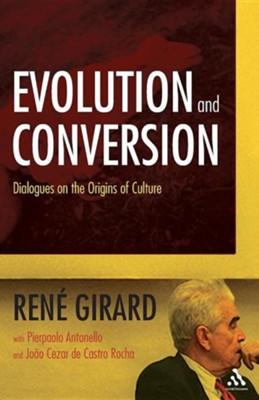 Evolution and Conversion: Dialogues on the Origins of Culture  -     By: Rene Girard, Pierpaolo Antonello, Joao Cezar De Castro Rocha