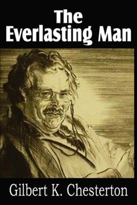 The Everlasting Man [Bottom of the Hill Publishing]   -     By: G.K. Chesterton
