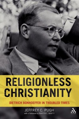 Religionless Christianity: Dietrich Bonhoeffer in Troubled Times  -     By: Jeffrey C. Pugh