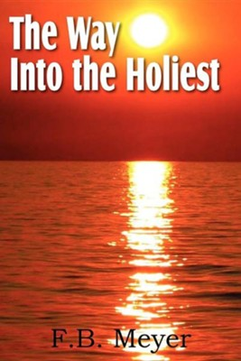 The Way Into the Holiest  -     By: F.B. Meyer
