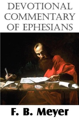 Devotional Commentary of Ephesians  -     By: F.B. Meyer
