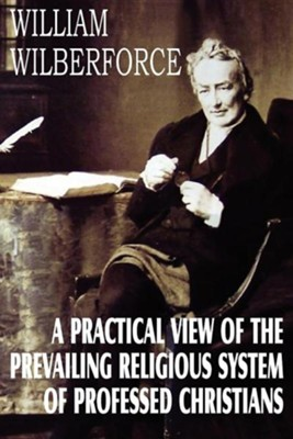 A Practical View of the Prevailing Religious System  -     By: William Wilberforce