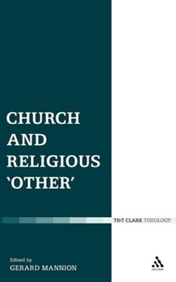 Church and Religious 'Other'  -     Edited By: Gerard Mannion     By: Gerard Mannion(ED.)