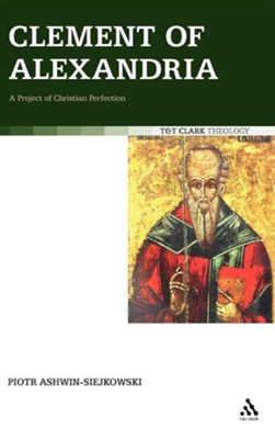 Clement of Alexandria: A Project of Christian Perfection  -     By: Piotr Ashwin-Siejkowski
