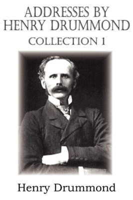 Addresses by Henry Drummond Collection 1  -     By: Henry Drummond