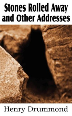 Stones Rolled Away and Other Addresses  -     By: Henry Drummond