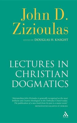 Lectures in Christian Dogmatics  -     Edited By: Douglas H. Knight     By: John Zizioulas